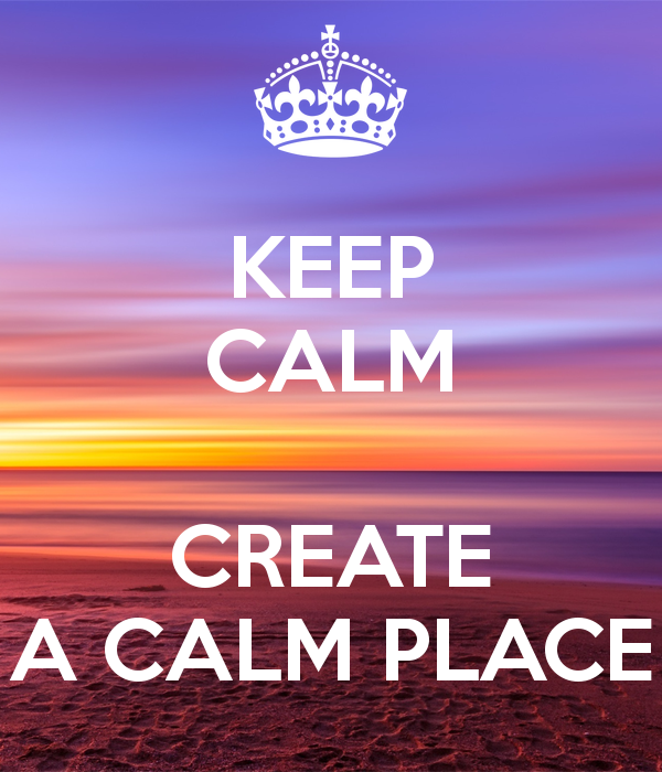 keep-calm-create-a-calm-place-1